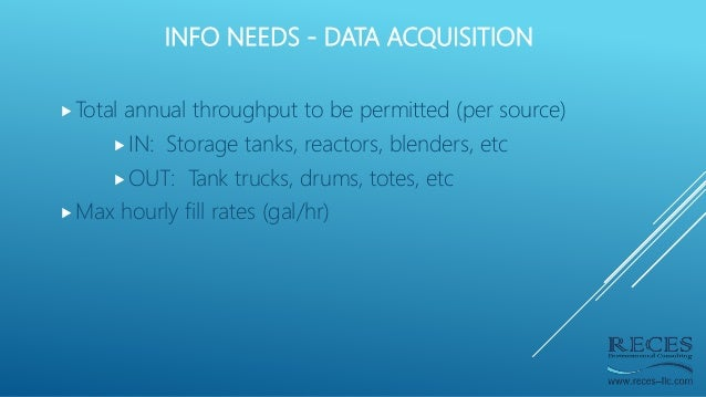 INFO NEEDS - DATA ACQUISITION Total annual throughput to be permitted (per source) IN: Storage tanks, reactors, blenders...