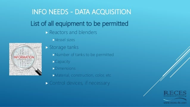 INFO NEEDS - DATA ACQUISITION List of all equipment to be permitted  Reactors and blenders Vessel sizes  Storage tanks ...