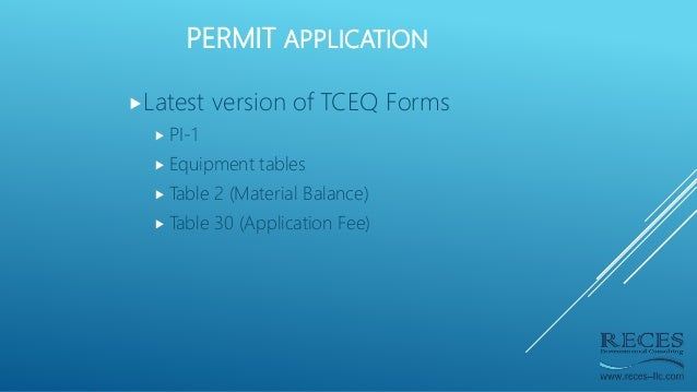 PERMIT APPLICATION Latest version of TCEQ Forms  PI-1  Equipment tables  Table 2 (Material Balance)  Table 30 (Applic...