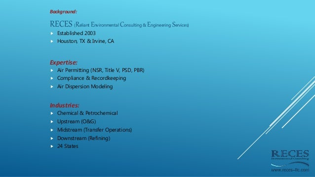 Background: RECES (Reliant Environmental Consulting & Engineering Services)  Established 2003  Houston, TX & Irvine, CA ...