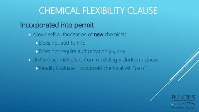 CHEMICAL FLEXIBILITY CLAUSE Incorporated into permit  Allows self authorization of new chemicals Does not add to PTE Do...