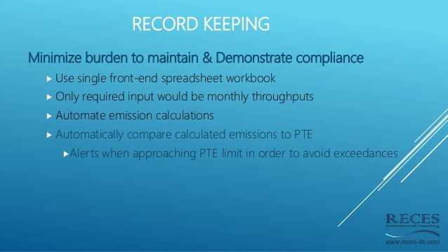 RECORD KEEPING Minimize burden to maintain & Demonstrate compliance  Use single front-end spreadsheet workbook  Only req...