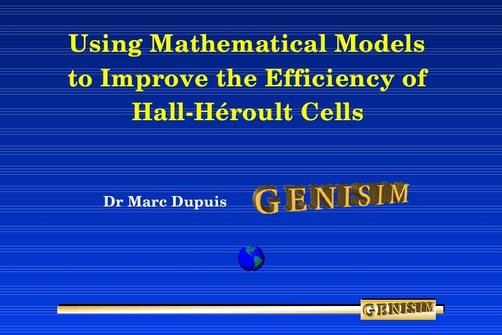 Using Mathematical Models  to Improve the Efficiency of  Hall-H é roult Cells   <ul><ul><li>Dr Marc Dupuis </li></ul></ul>