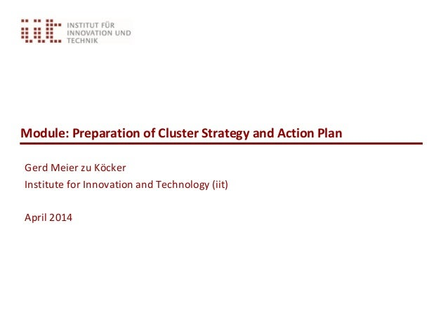 Module: Preparation of Cluster Strategy and Action Plan Gerd Meier zu Köcker Institute for Innovation and Technology (iit)...