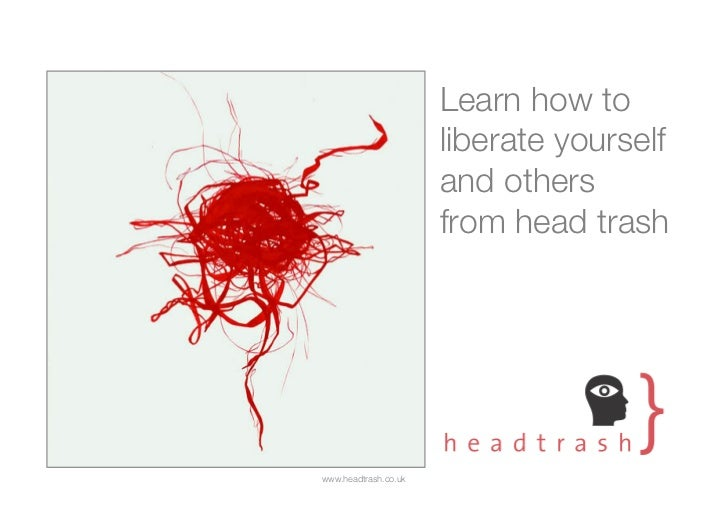 Learn how to                      liberate yourself                      and others                      from head trashww...