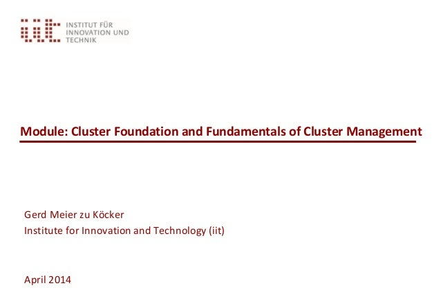 Module: Cluster Foundation and Fundamentals of Cluster Management Gerd Meier zu Köcker Institute for Innovation and Techno...