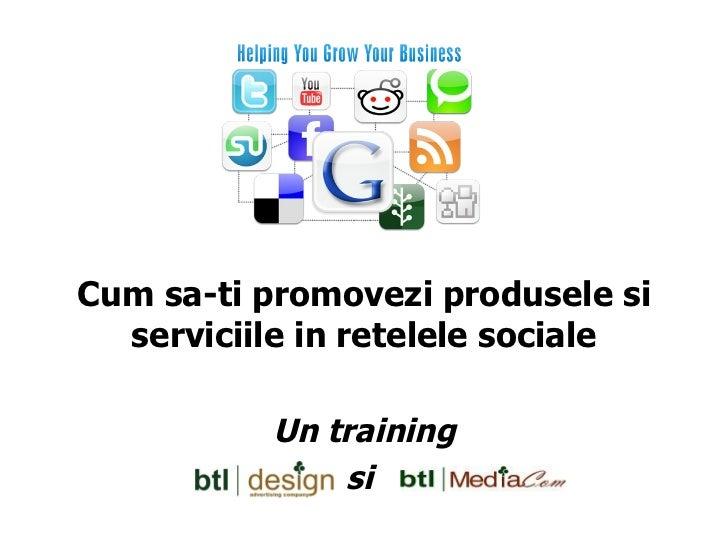 Cum sa-ti promovezi produsele si serviciile in retelele sociale Un training si