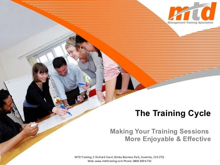 The Training Cycle Making Your Training Sessions  More Enjoyable & Effective MTD Training, 5 Orchard Court, Binley Busines...
