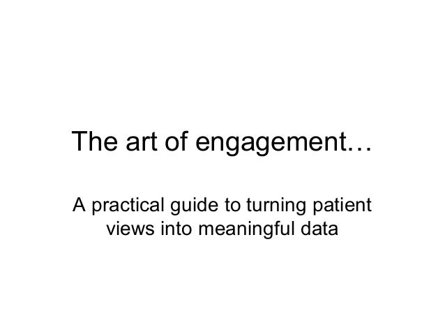 The art of engagement…A practical guide to turning patient    views into meaningful data