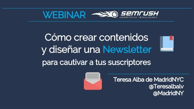 WEBINAR Teresa Alba de MadridNYC @Teresalbalv @MadridNY Cómo crear contenidos y diseñar una Newsletter para cautivar a tus...