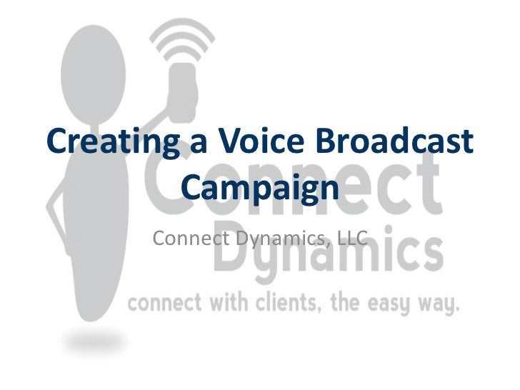 Creating a Voice Broadcast        Campaign      Connect Dynamics, LLC