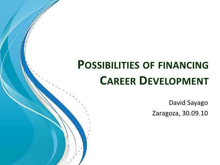 Possibilities of financingCareer Development<br />David Sayago<br />Zaragoza, 30.09.10<br />