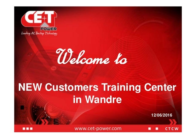 Welcome to NEW Customers Training Center in Wandre 12/06/2016 C T C W