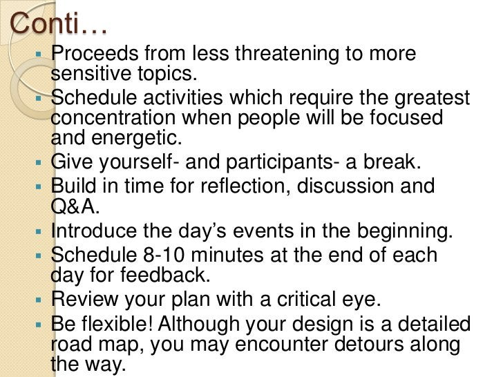 Conti…    Proceeds from less threatening to more     sensitive topics.    Schedule activities which require the greatest...