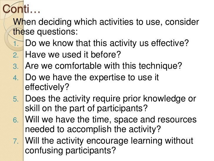 Conti… When deciding which activities to use, consider these questions: 1. Do we know that this activity us effective? 2. ...