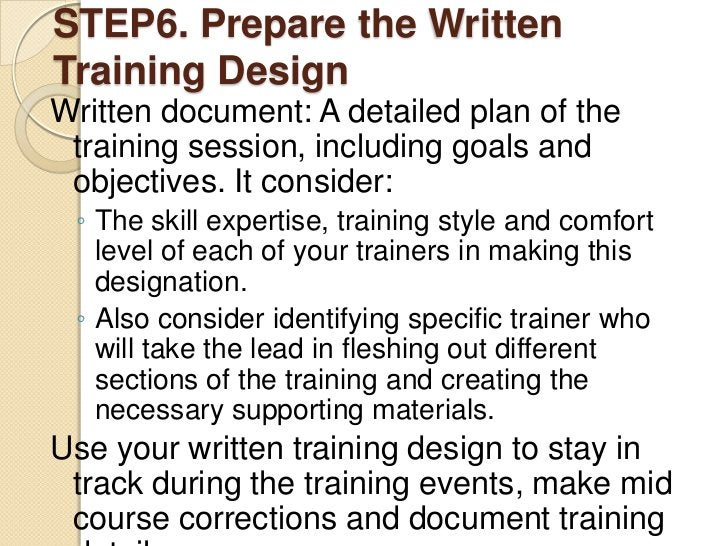 STEP6. Prepare the WrittenTraining DesignWritten document: A detailed plan of the training session, including goals and ob...