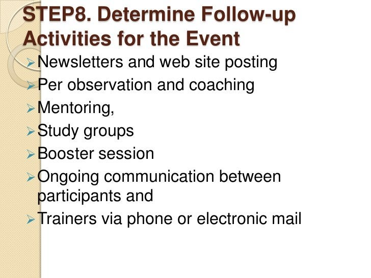 STEP8. Determine Follow-upActivities for the Event Newsletters  and web site posting Per observation and coaching Mento...