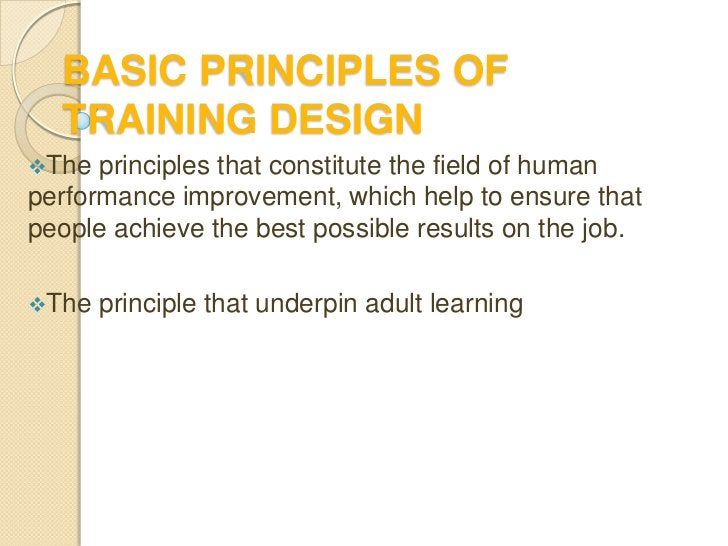 BASIC PRINCIPLES OF  TRAINING DESIGNThe  principles that constitute the field of humanperformance improvement, which help...