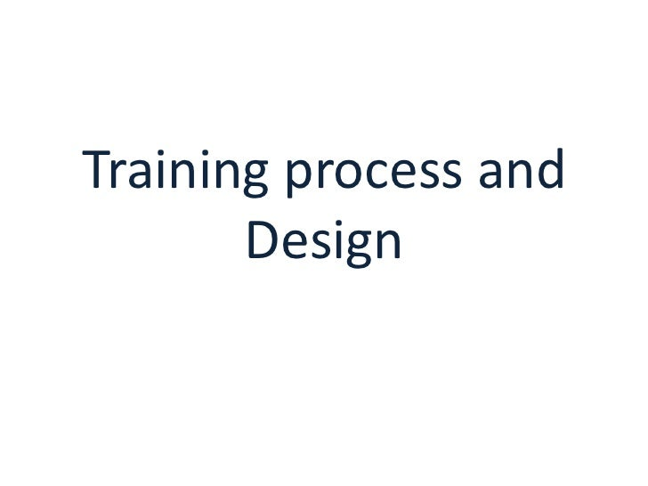 Training process and       Design