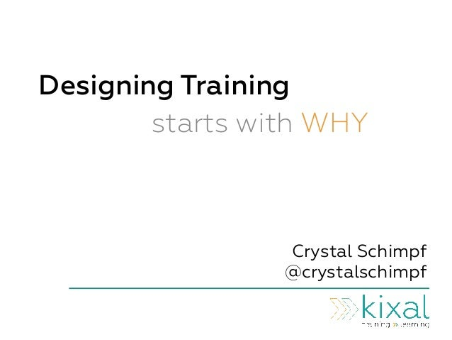 Designing Training starts with WHY Crystal Schimpf @crystalschimpf