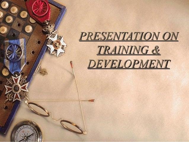 PRESENTATION ON TRAINING & DEVELOPMENT