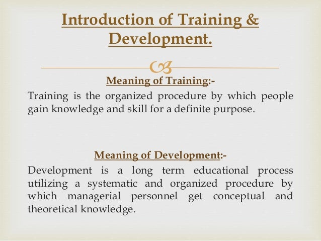 meaning of training and development Training process for organisations - training, coaching, mentoring process and guidelines, plus free training tips, tools and materials by email free online business training and consulting for management, sales, marketing, project management, communications, leadership, time management, team building and motivation.