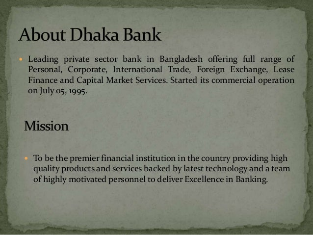 foreign trade operation of dhaka bank Foreign trade is one of international division has been giving utmost importance to the functioning of treasury operation ie al-arafah islami bank.