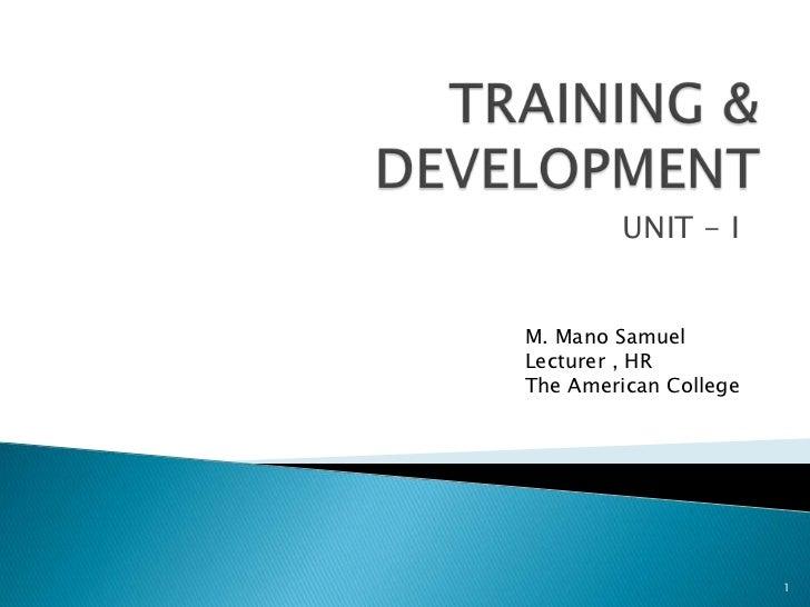 UNIT - IM. Mano SamuelLecturer , HRThe American College                       1