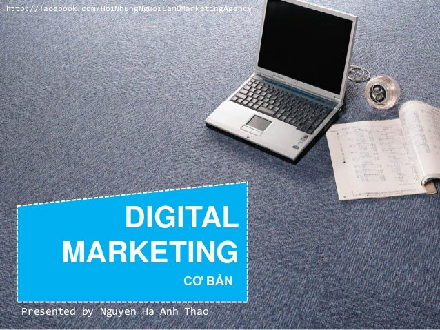http://facebook.com/HoiNhungNguoiLamOMarketingAgency  DIGITAL MARKETING CƠ BẢN Presented by Nguyen Ha Anh Thao