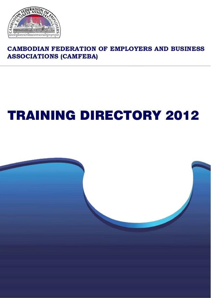 CAMBODIAN FEDERATION OF EMPLOYERS AND BUSINESSASSOCIATIONS (CAMFEBA)TRAINING DIRECTORY 2012