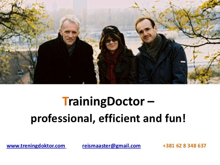 TrainingDoctor –        professional, efficient and fun!www.treningdoktor.com   reismaaster@gmail.com   +381 62 8 348 637
