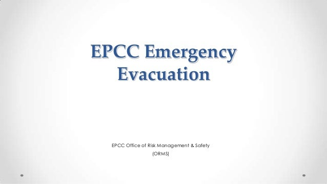 EPCC Emergency Evacuation  EPCC Office of Risk Management & Safety (ORMS)