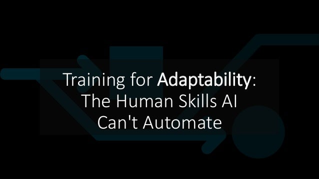 Training for Adaptability: The Human Skills AI Can't Automate