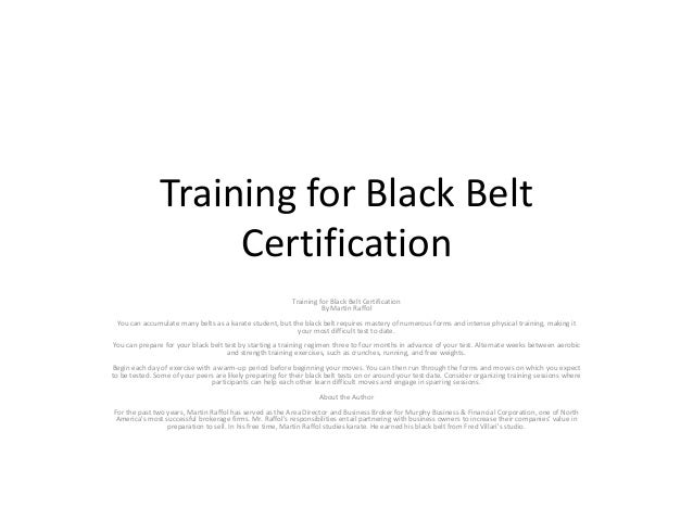 Training for Black BeltCertificationTraining for Black Belt CertificationBy Martin RaffolYou can accumulate many belts as ...