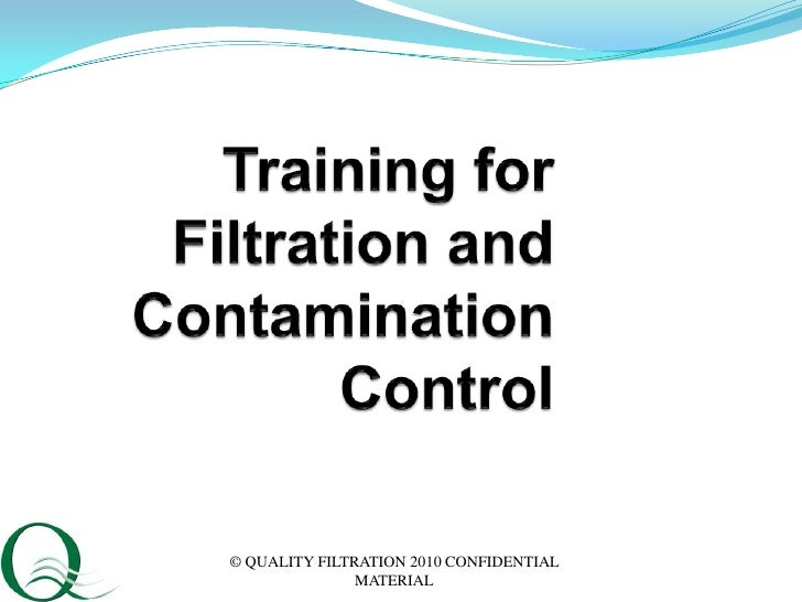 © QUALITY FILTRATION 2010 CONFIDENTIAL                MATERIAL