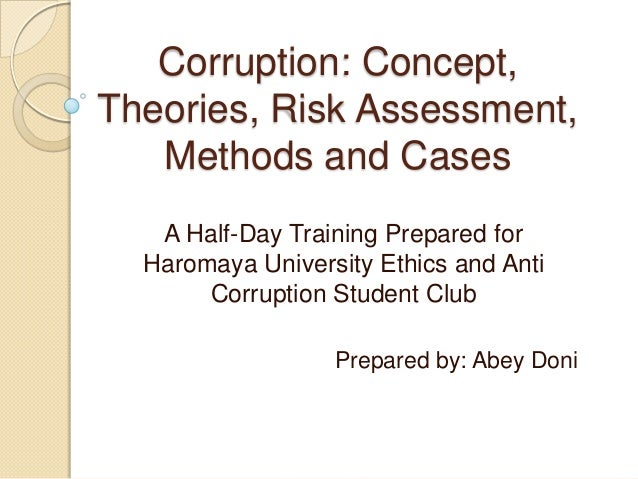 Corruption: Concept, Theories, Risk Assessment, Methods and Cases A Half-Day Training Prepared for Haromaya University Eth...