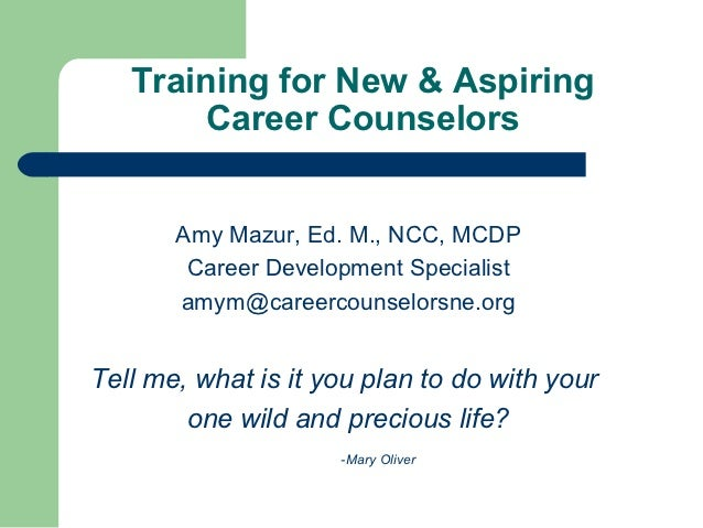 Training for New & Aspiring       Career Counselors       Amy Mazur, Ed. M., NCC, MCDP        Career Development Specialis...
