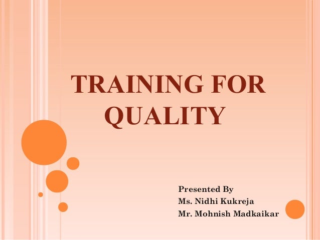 TRAINING FOR  QUALITY      Presented By      Ms. Nidhi Kukreja      Mr. Mohnish Madkaikar