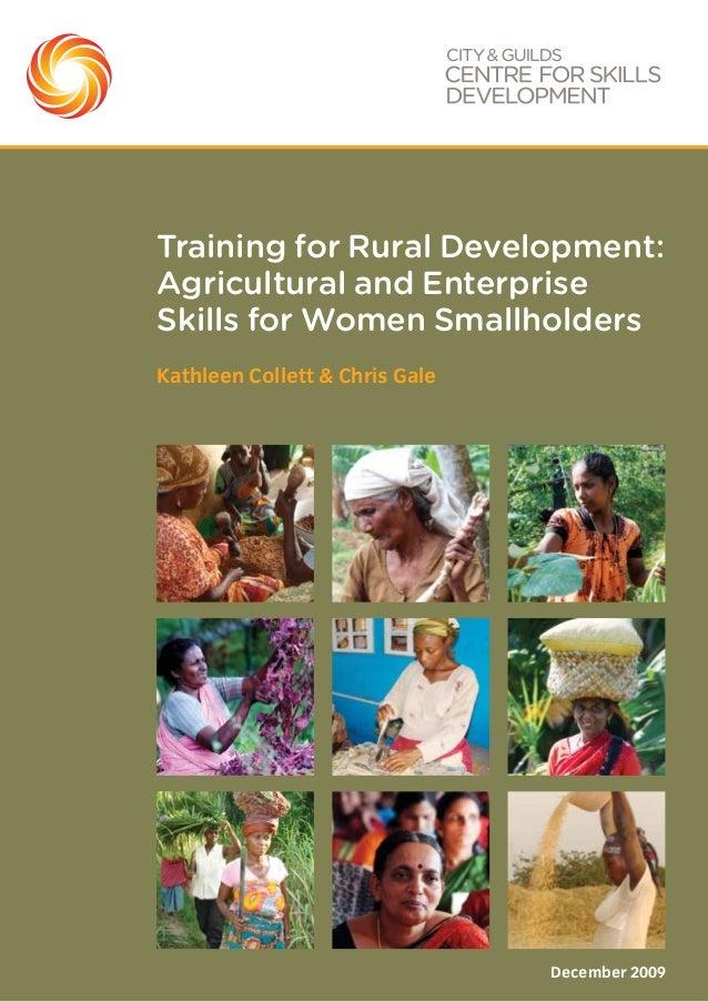 Kathleen Collett & Chris Gale December 2009 Training for Rural Development: Agricultural and Enterprise Skills for Women S...