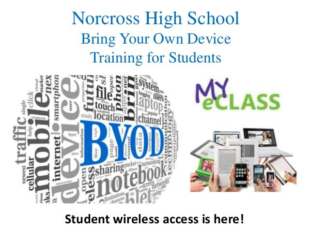 Norcross High School  Bring Your Own Device  Training for Students  Student wireless access is here!