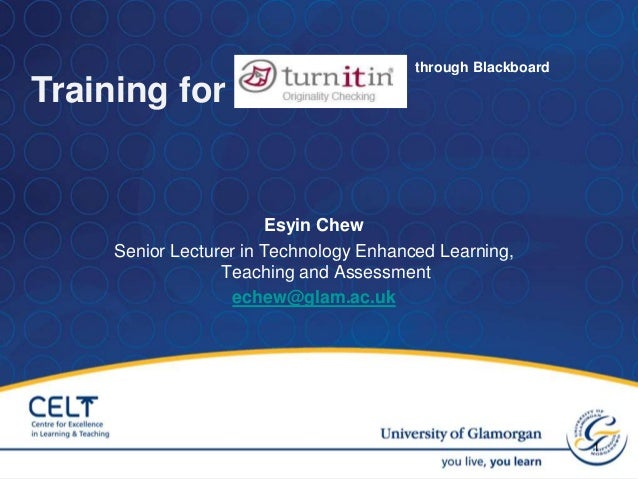 Esyin Chew Senior Lecturer in Technology Enhanced Learning, Teaching and Assessment echew@glam.ac.uk through Blackboard Tr...