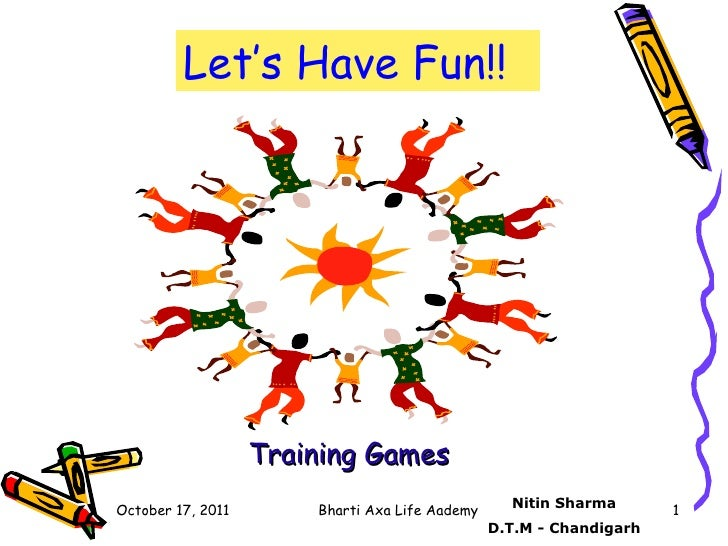 Let's Have Fun!! Training Games Nitin Sharma D.T.M - Chandigarh