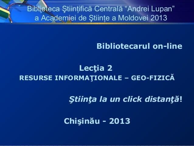 """Biblioteca Ştiinţifică Centrală """"Andrei Lupan""""   a Academiei de Ştiinţe a Moldovei 2013                      Bibliotecarul..."""