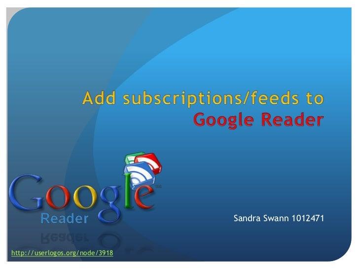 Add subscriptions/feeds toGoogle Reader<br />Sandra Swann 1012471<br />http://userlogos.org/node/3918<br />