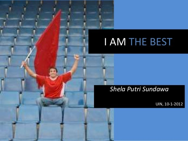 I AM THE BEST Shela Putri Sundawa               UIN, 10-1-2012