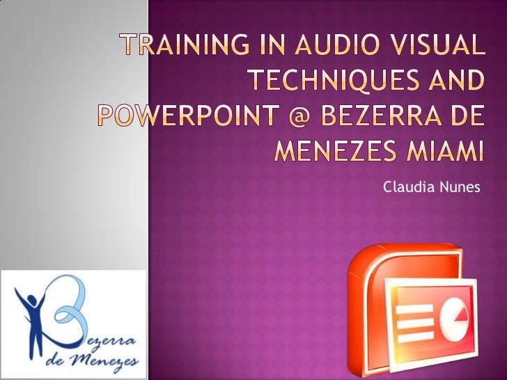 Training in Audio Visual Techniques and PowerPoint @ Bezerra de Menezes Miami<br />Claudia Nunes<br />