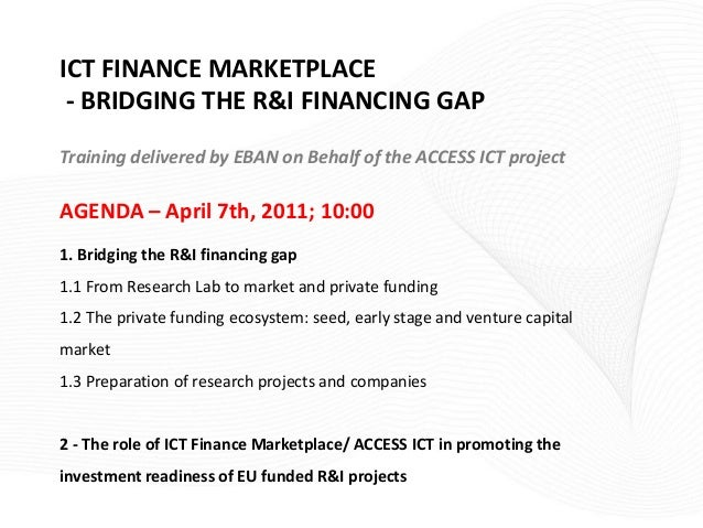 ICT FINANCE MARKETPLACE - BRIDGING THE R&I FINANCING GAPTraining delivered by EBAN on Behalf of the ACCESS ICT projectAGEN...