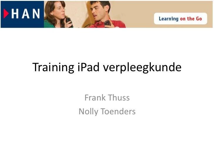 Training iPad verpleegkunde         Frank Thuss        Nolly Toenders