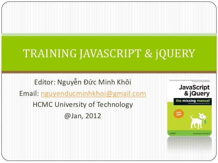 TRAINING JAVASCRIPT & jQUERY    Editor: Nguyễn Đức Minh KhôiEmail: nguyenducminhkhoi@gmail.com   HCMC University of Techno...
