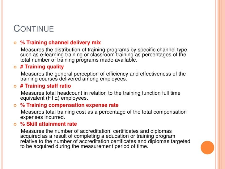 Continue<br />% Training channel delivery mix <br />     Measures the distribution of training programs by specific channe...